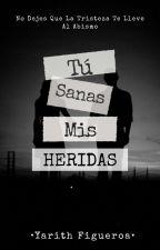 Tú Sanas Mis Heridas© [TSMH#1] by Yarith30