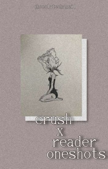 Crush x reader (LEMON) (ONESHOTS) - chane(i)l - Wattpad