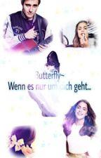 Butterfly~ Wenn es nur um dich geht... by _leonetta_fan_story