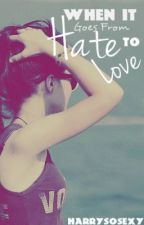 When It Goes From Hate to Love {One Direction Fan Fiction} (ON HOLD?) by HarrySoSexy