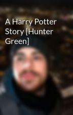 A Harry Potter Story [Hunter Green] by FedericoAltafini