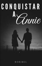 Conquistar a Annie. by -Roxibel-