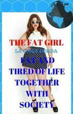The Fat Girl  (LA CHICA GORDA) #1  #Wattys2018 by LaPanda_23