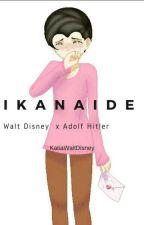 Ikanaide~ Walt Disney x Adolf Hitler~ One-shot by D12NEYWaltDisney