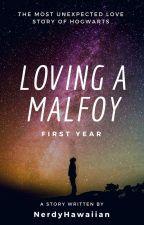 Loving A Malfoy: First Year by NerdyHawaiian04
