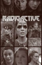 Radioactive [A Clexa / The 100 Fanfic]  by o-u-t-l-a-w