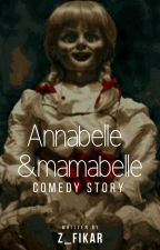 Anabelle & Mamabelle  [End ✔] by Z_Fikar