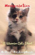 ~ M a n i p u l a t i o n     Warrior Cats Short ~ by RushingBreeze