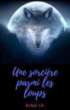 Une Sorcière Parmi Les Loups by NinaLH