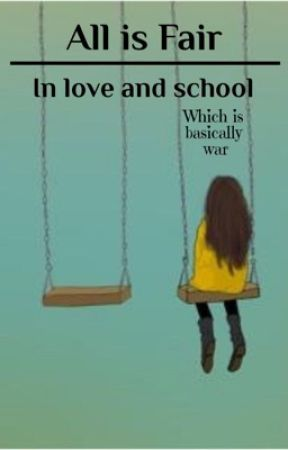 All is Fair in Love and School by reading_mylife_away