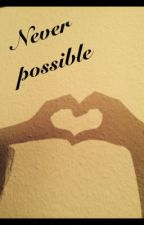 Never Possible by lele12341234