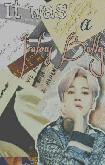 ♡It's Jealous Bully Love♡ [Bts JIMIN FF] - Haenami - Wattpad