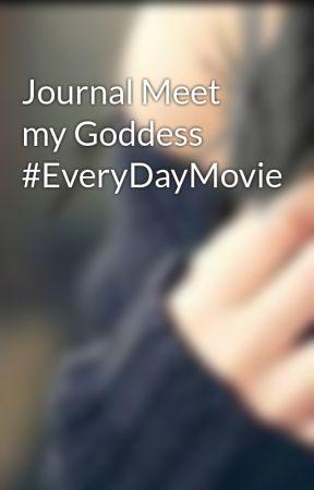 Journal Meet my Goddess #EveryDayMovie by Lovely_Iris_15