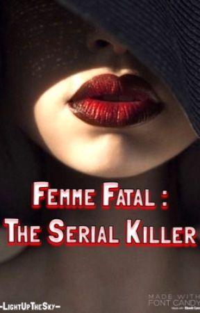 Femme Fatale: The Serial Killer by -lightingupthesky-