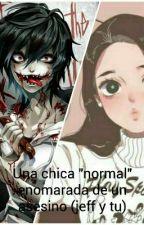 """Una chica """"normal"""" enamorada de un asesino (jeff y tu) by Julianapop12"""