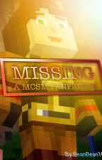 Missing (A MCSM Fanfiction) by BeanBean107