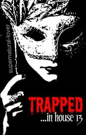Trapped...in house 13 ~Short Story~ by supernatural-lover
