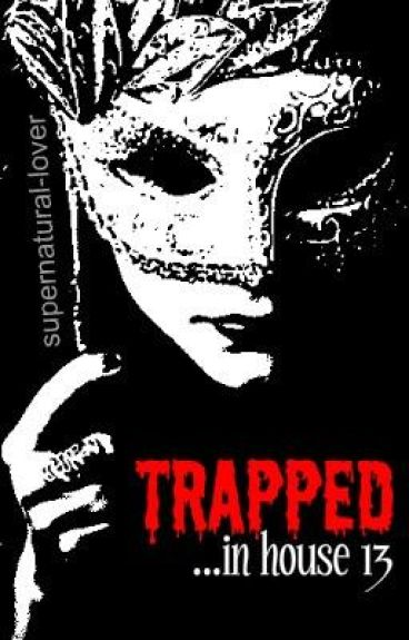 Trapped...in house 13 ~Short Story~