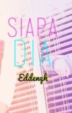 SIAPA DIA by Eddenqh