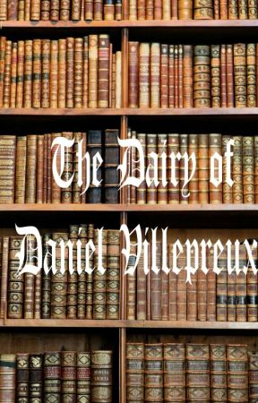 The Diary of Daniel Villepreux by AFanvergentPhangirl