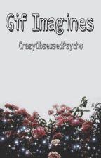 Gif Imagines  by CrazyObsessedPsycho