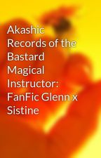 Akashic Records of the Bastard Magical Instructor: FanFic Glenn x Sistine by Swaggersmith