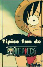 Tipico fan de One Piece [Pausada] by -FerAnz-