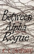 Between The Alpha & The Rogue (completed) by oxKayla