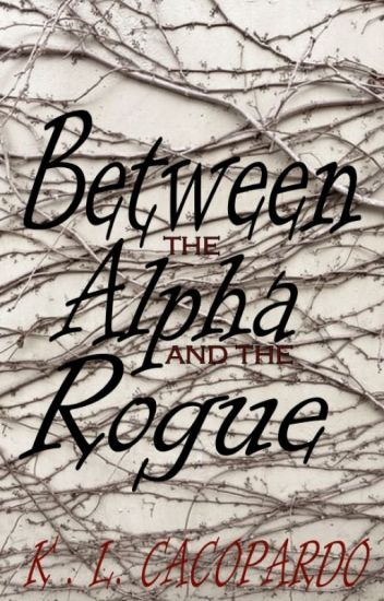Between The Alpha & The Rogue (completed)