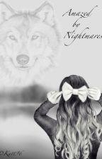 Amazed By Nightmares by Katt96