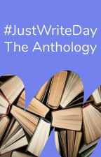 #JustWriteDay - Anthology by justwriteit