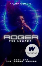 ROGER [#Wattys2018] {Completed/Editing} ✔ by LittleVee