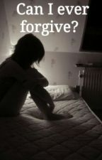Can I ever forgive? [MAJOR EDITING] by aisling_ong