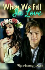 When We Fell in Love.. (Dylan Sprouse Fanfic) by Amazing_Asni4