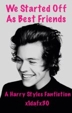 We started off as best friends (A Harry Styles Fanfiction) by booksandflowers30
