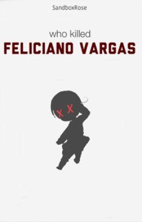 Who Killed Feliciano Vargas? | A Hetalia Fanfiction by SandboxRose