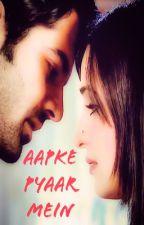 ON HOLD||Aapke Pyaar Mein [IPKKND AU] by MrsASR