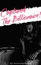 Captured The Billionaire [Billionaire] 18+up! by bonbonsandbooks