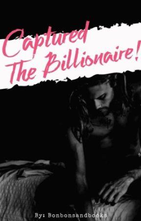 Captured The Billionaire [Billionaire] 18+up! by bonbonsandbooks