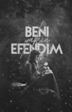 BENİ YAKIN EFENDİM by euphoriamilena