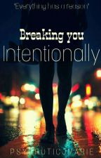 Breaking you Intentionally by PsychoticJMarie
