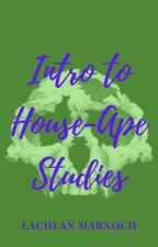 Intro to House-Ape Studies by LachlanMarnoch