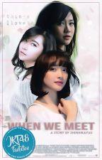 When We Meet by shinhirayuu