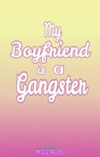 My Boyfriend is a Gangster (Completed) by MissAglea