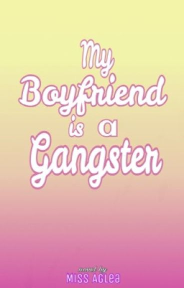 My Boyfriend is a Gangster (Completed)