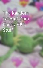 The Random Tales of Dam Funny PJO Stuff by annabeth110011