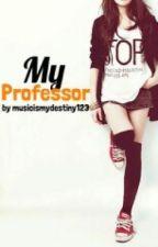 My Professor (Student/Teacher Love Story) by musicismydestiny123