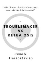 Troublemaker vs Ketua osis by Tiaraoktaviap