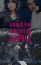 Under The Domain Of An Alpha (CamRen ABO) by lyncy_camren