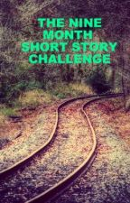THE NINE MONTH SHORT STORY CHALLENGE by KarlOConnor